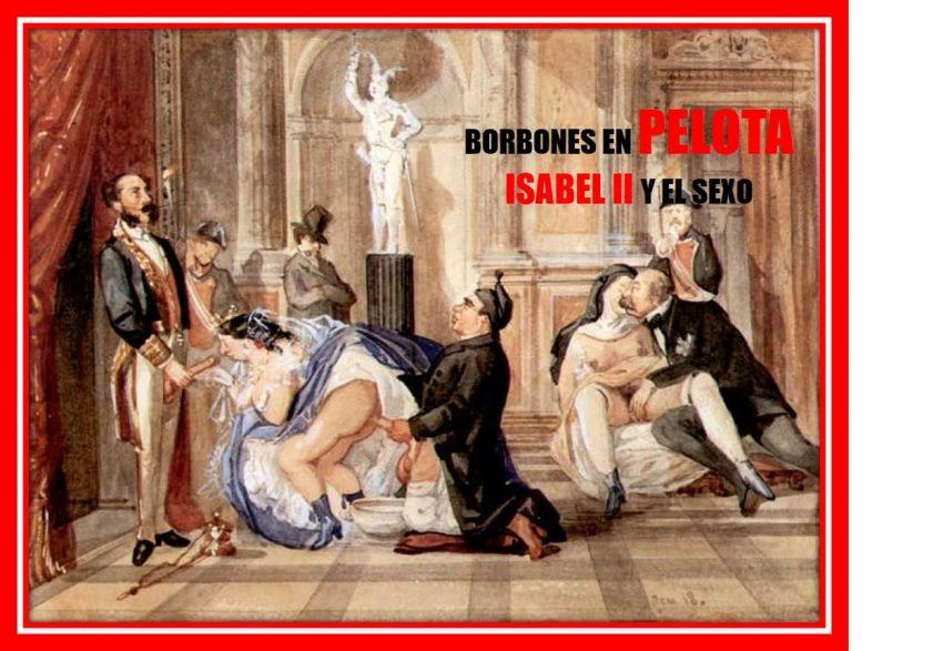los Borbones en Pelota - Reina Isabel II de España y el sexo