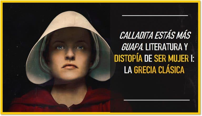Calladita estás más guapa. Literatura y distopía de ser mujer I: la Grecia Clásica