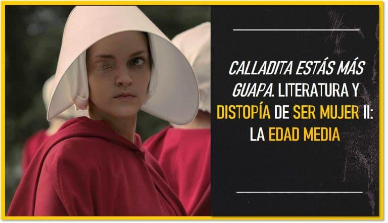 Calladita estás más guapa. Literatura y distopía de ser mujer II: la Edad Media.